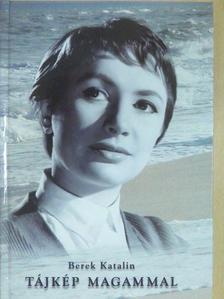 Berek Katalin - Tájkép magammal (dedikált példány) [antikvár]