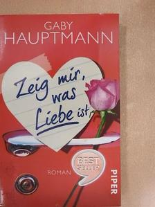 Gaby Hauptmann - Zeig mir, was Liebe ist [antikvár]