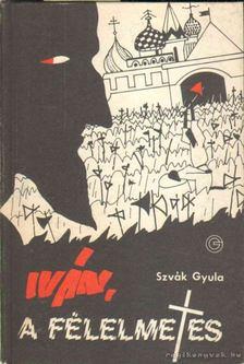 Szvák Gyula - Iván, a félelmetes [antikvár]
