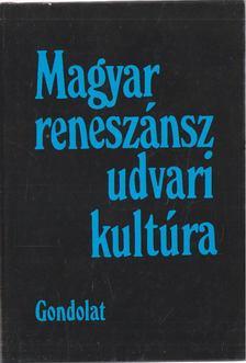 R. VÁRKONYI ÁGNES - Magyar reneszánsz udvari kultúra [antikvár]