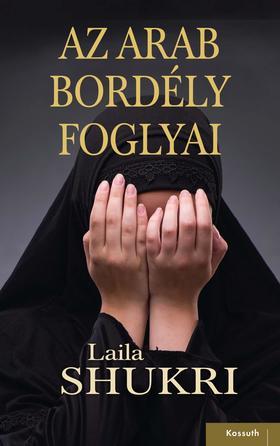 LAILA SHUKRI - Az arab bordély foglyai
