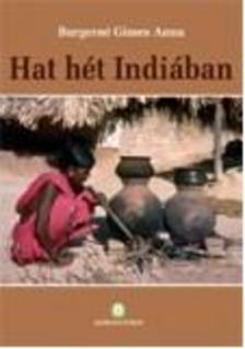 Burgerné Gimes Anna - Hat hét Indiában