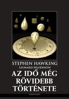 Stephen Hawking - Leonard Mlodinow - Az idő még rövidebb története