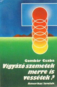 Gombár Csaba - Vigyázó szemetek merre is vessétek? [antikvár]