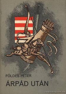 Földes Péter - Árpád után [antikvár]