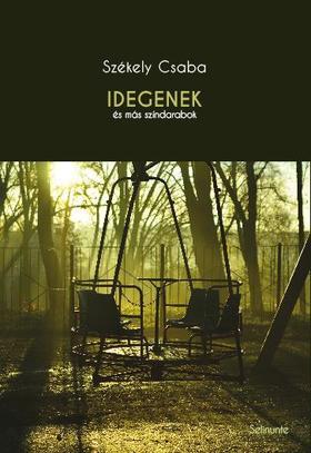 Székely Csaba - Idegenek és más színdarabok