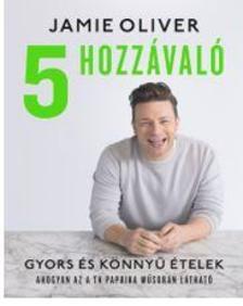 Jamie Oliver - 5 hozzávaló - Gyors és könnyű ételek