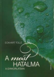 Eckhart Tolle - A MOST HATALMA A GYAKORLATBAN