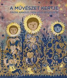 Révész Emese, Feledy Balázs, Gross András - A művészet kertje - Gross Arnold (1929-2015) művészete