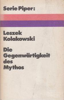 Leszek Kolakowski - Die Gegenwärtigkeit des Mythos [antikvár]