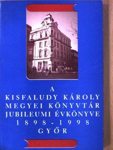 Antaliné Hujter Szilvia - A Kisfaludy Károly Megyei Könyvtár jubileumi évkönyve 1898-1998. [antikvár]