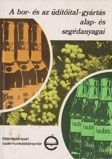 Gazdag László - A bor- és az üdítőital-gyártás alap- és segédanyagai [antikvár]