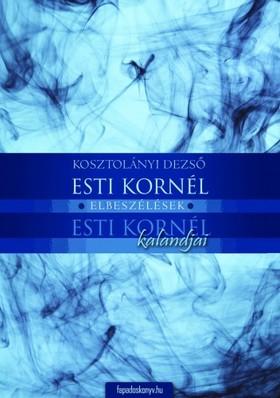 KOSZTOLÁNYI DEZSŐ - Esti Kornél - Esti Kornél kalandjai [eKönyv: epub, mobi]
