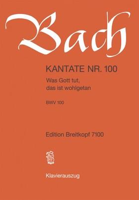 J. S. Bach - KANTATE NR.100 - WAS GOTT UT, DAS IST WOHLGETAM BWV 100. KLAVIERAUSZUG