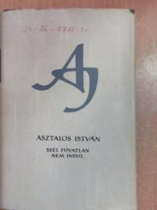 Asztalos István - Szél fúvatlan nem indul [antikvár]