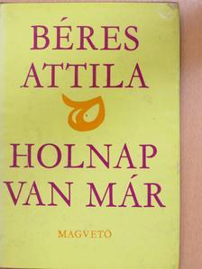 Béres Attila - Holnap van már (dedikált példány) [antikvár]