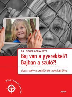 Dr. Eigner Bernadett - Baj van a gyerekkel? Bajban a szülő?!