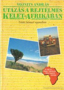 Vojnits András - Utazás a rejtelmes Kelet-Afrikában [antikvár]