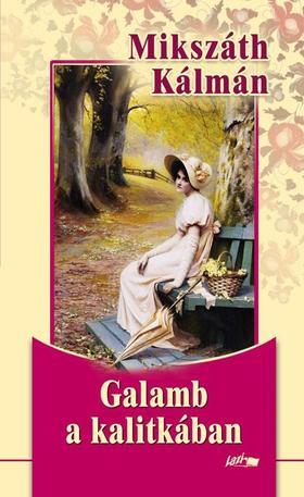 MIKSZÁTH KÁLMÁN - A galamb a kalitkában