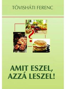 Tövisháti Ferenc - Amit eszel, azzá leszel [eKönyv: epub, mobi]