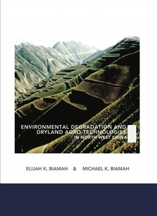 Michael K. Biamah Elijah K. Biamah, - Environmental Degradation and Dryland Agro-Technologies in Northwest China [eKönyv: epub, mobi]