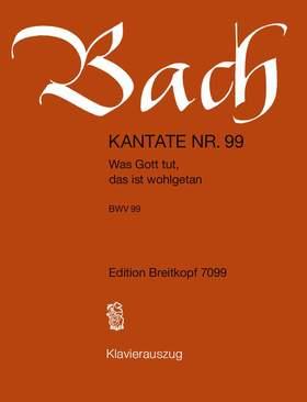 J. S. Bach - KANTATE NR.99 - WAS GOTT TUT, DAS IS WOHLGETAHN, BWV 99. KLAVIERAUSZUG