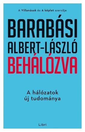 Barabási Albert László - Behálózva - A hálózatok új tudománya