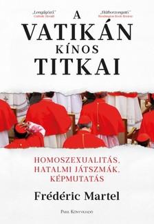 Martel, Frédéric - A Vatikán kínos titkai - Homoszexualitás, hatalmi játszmák, képmutatás [eKönyv: epub, mobi]