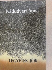 Nádudvari Anna - Legyetek jók [antikvár]