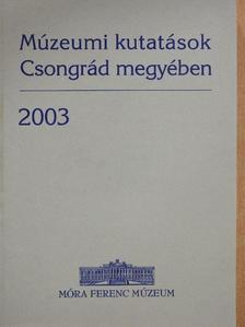 Apró Ferenc - Múzeumi kutatások Csongrád megyében 2003 [antikvár]
