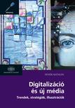 Fehér Katalin - Digitalizáció és új média Trendek, stratégiák, illusztrációk
