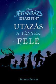 NINCS SZERZŐ - Disney - Jégvarázs: Északi fény - Utazás a fények felé