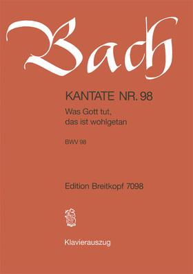 J. S. Bach - KANTATE NR.98 - WAS GOTT TUT, DAS IST WOHLGETAN BWV 98. KLAVIERAUSZUG