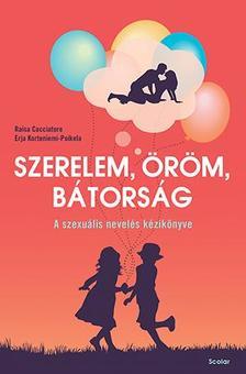 Raisa Cacciatore - Erja Korteniemi-Poikela - Szerelem, öröm, bátorság - A szexuális nevelés kézikönyve