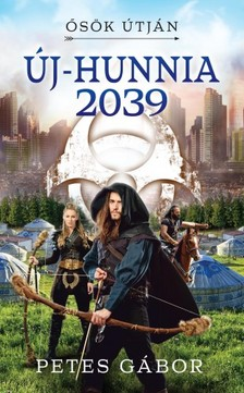 Petes Gábor - Új-Hunnia 2039 - Ősök útján [eKönyv: epub, mobi]