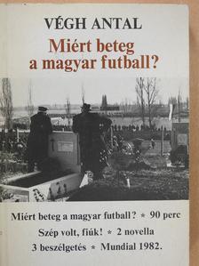 Végh Antal - Miért beteg a magyar futball? (aláírt példány) [antikvár]