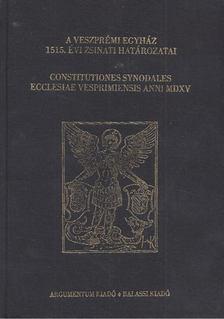 Solymosi László - A veszprémi egyház 1515. évi zsinati határozatai [antikvár]