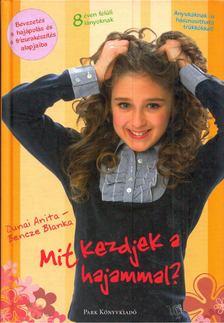 Dunai Anita, Bencze Blanka - Mit kezdjek a hajammal? [antikvár]