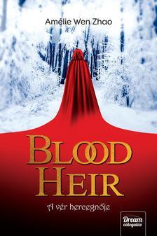 Amélie Wen Zhao - Blood Heir - A vér hercegnője