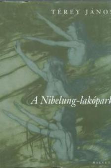 Térey János - A Nibelung-lakópark - Fantázia Richard Wagner nyomán