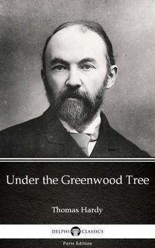 Thomas Hardy - Under the Greenwood Tree by Thomas Hardy (Illustrated) [eKönyv: epub, mobi]