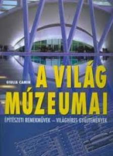 Giulia Camin - A VILÁG MÚZEUMAI - ÉPÍTÉSZETI REMEKMŰVEK-VILÁGHÍRES GYŰJTEMÉNYEK