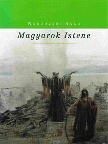 Nádudvari Anna - Magyarok Istene [antikvár]