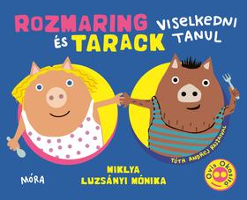 MIKLYA-LUZSÁNYI MÓNIKA - Rozmaring és Tarack viselkedni tanul