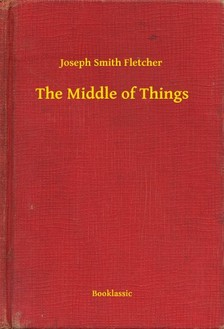 Fletcher Joseph Smith - The Middle of Things [eKönyv: epub, mobi]