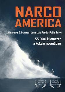 Alejandra S. Inzunza, José Luis Pardo, Pablo Ferri - Narcoamerica. 55 000 kilométer a kokain nyomában