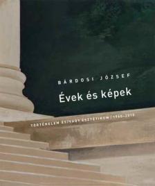 BÁRDOSI JÓZSEF - Évek és képek történelem és/vagy esztétikum 1960-2010