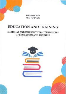 Kovács Krisztina - Fáy Dombi Alice - EDUCATION AND TRAINING National and International Tendencies of Education and Training