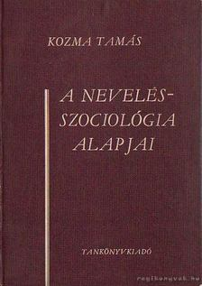 KOZMA TAMÁS - A nevelésszociológia alapjai [antikvár]