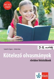 Szabó M. Ágnes - Zoltán Kata - Kötelező olvasmányok röviden felsősöknek - NAT 2020 alapján